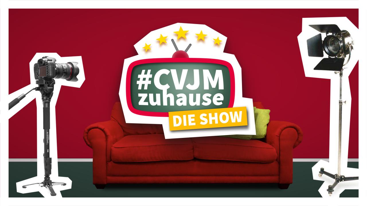 #CVJMzuhause - DIE SHOW